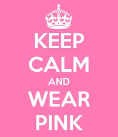 Keep calm and wear pink