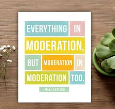 Everything in Moderation - Maya Angelou quote artwork