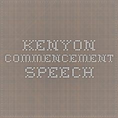 kenyon commencement speech David foster wallace kenyon commencement speech/ this is water speech famous last lines from david foster wallaces kenyon commencement speech / / / / about the end quote project / / / / a confession: i read the last line of a new book before i dream of cracking the front.