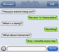 Every day I'm shufflin'.