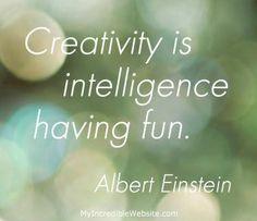 Creativity is intelligence having fun. – Albert Einstein