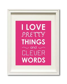 Pretty things, clever words...