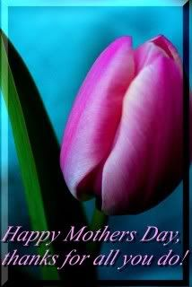 Happy Mother's Day! =)