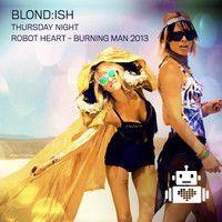 Blond:ish - Robot Heart - Burning Man 2013 by Robot Heart on SoundCloud