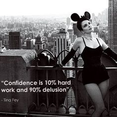 """""""Confidence is 10% hard work and 90% delusion."""" ~ Tina Fey #quote"""