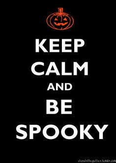 keep calm and be spooky.