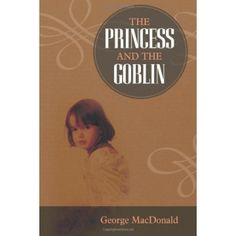 The Princess and the Goblin - Classic fantasy novel where a young girl discovers endless adventure, magical places, hidden secrets and family mysteries.