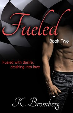 Fueled (The Driven Trilogy #2) by K. Bromberg