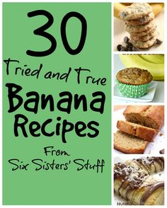 30 Tried and True Banana Recipes From the Six Sisters.  You will love this great round up of banana recipes!