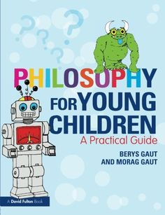 Philosophy for Young Children: A Practical Guide by Berys Gaut purchased on demand.