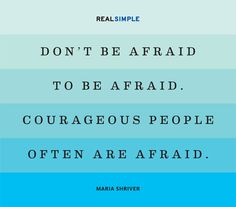"""""""Don't be afraid to be afraid. Courageous people are often afraid."""" -Maria Shriver #quotes"""
