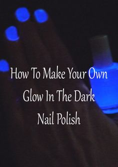 How to make your own glow in the dark nail polish