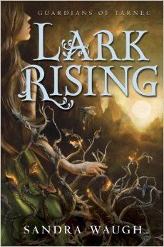 Lark Rising (Guardians of Tarnec, #1) by Sandra Waugh