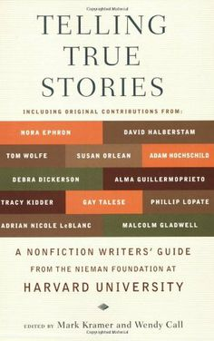 Telling True Stories: A Nonfiction Writers' Guide from the Nieman Foundation at Harvard University by Mark Kramer. $10.87. Publisher: Plume; 1 edition (January 30, 2007). Author: Mark Kramer. Reading level: Ages 18 and up. Edition - 1. Publication: January 30, 2007. Save 36% Off!