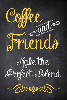 Coffee and Friends Make the Perfect Blend. #Coffee & #Friends #Quote from Coffee Lovers Magazine www.coffeeloversmag.com/theMagazine