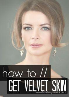 blushing basics: How To Get Velvet Skin