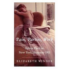 Pain Parties Work: Sylvia Plath In New York, Summer 1953
