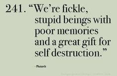 """""""we're fickle, stupid beings with poor memories and a great gift for self destruction"""""""