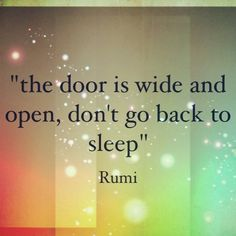 """#Rumi """"the door is wide and open, don't go back to sleep"""". 