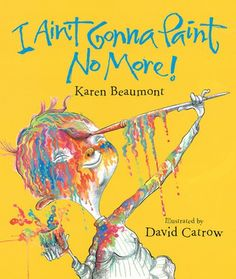"I Ain't Gonna Paint No More! by Karen Beaumont & David Caltrow (2005) --  This award winning book introduces us to a mischievous little boy who paints nearly every conceivable body part. Set to rhyme, this book is a great way to model reading strategies. It's also great fun and filled with an explosion of color. Warning: I hate to give away the ending, but there is a picture of the boy's backside and underwear….and a full-on reference to ""butt"" which may unnerve some adult readers. Kids love it."