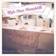 """Why and how to style your homebirth- some actual, practical reasons for making a birth """"party"""""""