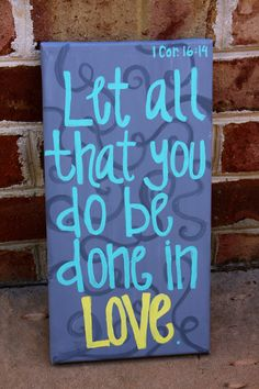 """canvas painting 1 cor:16:14 """"let all that you do be done in love"""""""