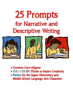 25 Prompts for Narrative and Descriptive Writing:  These prompts are Common Core-aligned, feature FULL-COLOR images, and would be perfect for Upper Elementary and Middle School Language Arts classes.