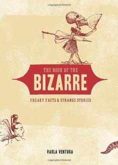 Book of the Bizarre: Freaky Facts and Strange Stories by Varla Ventura. $10.91. Author: Varla Ventura. Publisher: Weiser Books (October 1, 2008). Publication: October 1, 2008