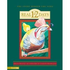 "This book gives the meanings behind each gift: ""Real Twelve Days of Christmas"" by Helen Haidle."