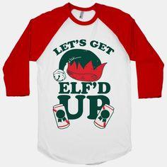 Let's Get Elf'd Up shirt