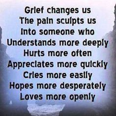 Grief molds you into a different individual.