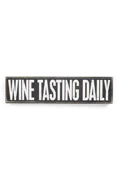 """For the kitchen! $14.  Oenophiles, rejoice! A charming box sign is finished with smooth edges and stenciled with the phrase """"Wine Tasting Daily."""" Whether you put it on a shelf, hang it by your desk or stand it on the floor, it's sure to add character to your home. 3"""" x 12"""". Wood. By Primitives by Kathy; imported."""