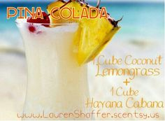 Pina Colada Scentsy Recipe 1 cube Coconut Lemongrass with 1 cube Havana Cabana. Www.laurenshaffer.scentsy.us