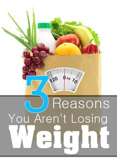 3 Reasons You Aren't Losing Weight