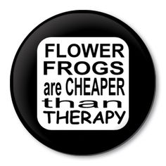 Flower Frogs are Cheaper than Therapy pinback button badge