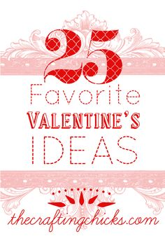 25 Valentine's Ideas...printables, gifts, crafting...great ideas here!