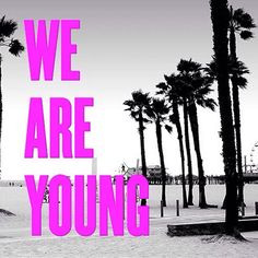 We Are Young #JuicyWords