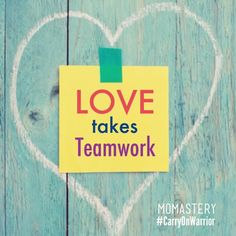 Love takes Teamwork. #momastery #carryonwarrior  http://momastery.com/blog/