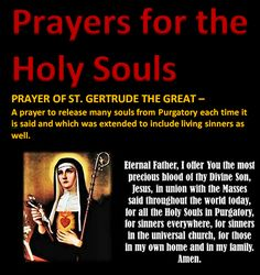 a prayer to release many souls from Purgatory whenever it is said. Pray my brothers and sisters, many souls have no one to pay for them and they cannot help themselves.