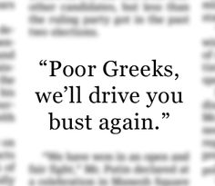 """- Germany's mass-circulation tabloid Bild on Tuesday, alluding to Greece's struggle against bankruptcy. The countries were set to play against each other in soccer's Euro Championship tournament in Poland on Friday. """"Greece, Germany Gird for Pitch Battle"""", June 21, 2012. http://on.wsj.com/PITVBU"""