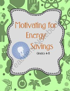 Motivating for Energy Savings - Grades 4-8 from Kids Get It on TeachersNotebook.com -  (15 pages)  - This lesson plan and activity packet helps motivate students to save energy for multiple reasons: money, carbon footprint, personal health. It uses various approaches to saving energy: looking at phantom energy sources, purchasing energy efficient applian