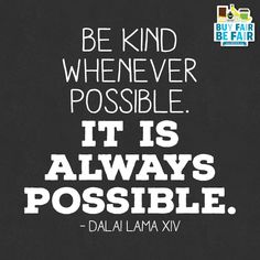 Let's all choose kindness for a better tomorrow! http://BeFair.org/ #BeFair #FairTrade #quote #inspiration #inspirationalquote