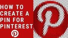 How To Create A PIn For Pinterest