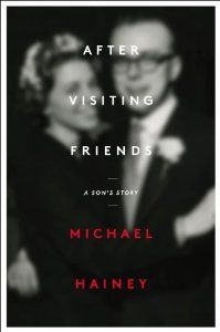 """After Visiting Friends: A Son's Story - Recommended by Tracy: """"An extremely well-written memoir."""""""