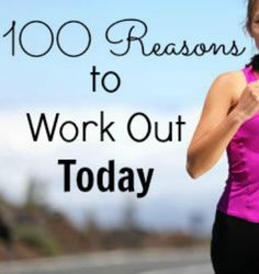 100 Reasons You Should Work Out Today   via @SparkPeople #fitness #exercise #motivation