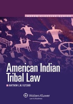 American Indian Tribal Law (Aspen Elective Series) by Matthew L. M. Fletcher. Aspen Publishers