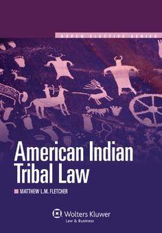 American Indian Tribal Law (Aspen Elective Series) by Matthew L. M. Fletcher. Aspen Publishers