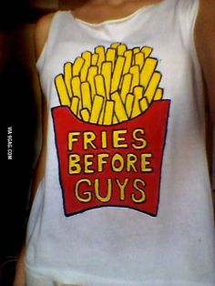 T-shirt selfmade fries before guys
