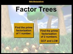 Math Manipulatives - Find the prime factorization of numbers by completing factor trees. Then use a venn diagram to sort the prime factors. Multiply numbers in the intersection to find the greatest common factor. Multiply all of the numbers in the venn diagram to find the least common multiple.
