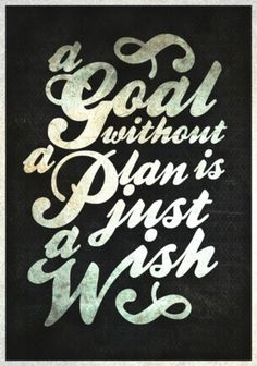 What's a goal without a plan?  Small Business / Startups / Entrepreneurs